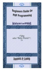 Beginners Guide On PHP Programming: Quick And Easy Guide To Learn PHP With My-SQL