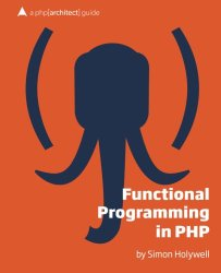 Functional Programming in PHP: a php[architect] guide