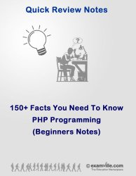 PHP Programming: 150+ Facts That You Need To Know (Beginners Notes) (Quick Review Notes)