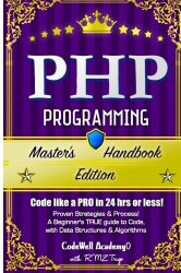 Php: Programming, Master's Handbook:  A TRUE Beginner's Guide! Problem Solving, Code, Data Science,  Data Structures & Algorithms (Code like a PRO in … engineering, r programming, iOS development,)