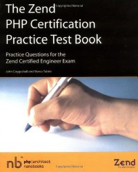 The Zend PHP Certification Practice Test Book – Practice Questions for the Zend Certified Engineer Exam