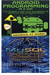 Android Programming In a Day! & MYSQL Programming Professional Made Easy