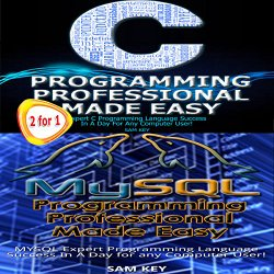 C Programming Professional Made Easy & MYSQL Programming Professional Made Easy: Programming, Volume 24