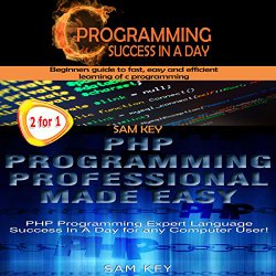 C Programming Success in a Day & PHP Programming Professional Made Easy: Volume 14