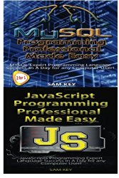 MYSQL Programming Professional Made Easy & JavaScript Professional Programming Made Easy (Volume 100)
