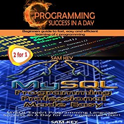 Programming #10: C Programming Success in a Day & MYSQL Programming Professional Made Easy