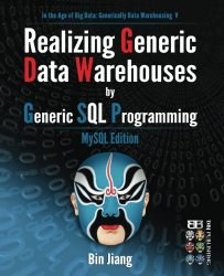 Realizing Generic  Data Warehouses by  Generic SQL Programming: MySQL Edition (In the Age of Big Data: Generically Data Warehousing) (Volume 5)