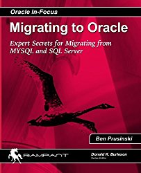 Migrating to Oracle: Expert Secrets for Migrating from MySQL and SQL Server (Oracle In Focus) (Volume 33)