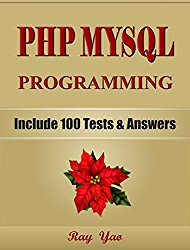 PHP: MySQL Programming, Learn Coding Fast! (With 100 Tests & Answers for Interview) Crash Course, Quick Start Guide, Tutorial Book with Hands-On Projects in Easy Steps! An Ultimate Beginner's Guide!