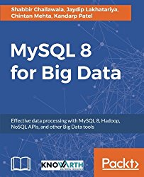 MySQL 8 for Big Data: Effective data processing with MySQL 8, Hadoop, NoSQL APIs, and other Big Data tools