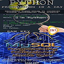 Python Programming in a Day and MYSQL Programming Professional Made Easy