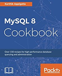MySQL 8 Cookbook: Over 150 recipes for high-performance database querying and administration