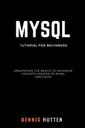 MySQL: MySQL Tutorials for Beginners Basic to Advanced MySQL Languages