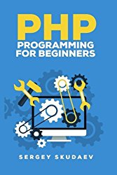 PHP Programming for Beginners: Programming Concepts. How to use PHP with MySQL and Oracle databases (MySqli, PDO)