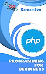 PHP For Dummies And Beginners : For Web Development Applications In Simplified Steps Easy To Learn(php,php5,php web,php programming)