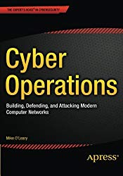 Cyber Operations: Building, Defending, and Attacking Modern Computer Networks