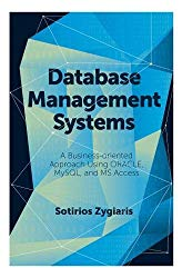 Database Management Systems: A Business-Oriented Approach Using ORACLE, MySQL and MS Access