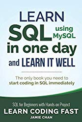 SQL: Learn SQL (using MySQL) in One Day and Learn It Well. SQL for Beginners with Hands-on Project. (Learn Coding Fast with Hands-On Project)