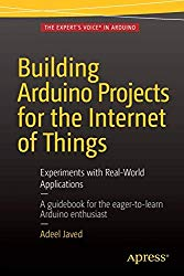 Building Arduino Projects for the Internet of Things: Experiments with Real-World Applications