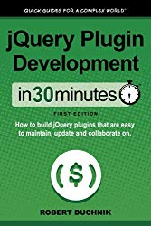 jQuery Plugin Development In 30 Minutes: How to build jQuery plugins that are easy to maintain, update, and collaborate on
