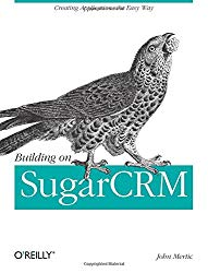 Building on SugarCRM: Creating Applications the Easy Way