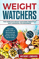 Weight Watchers: The Complete Weight Watchers Freestyle 2019 Cookbook For Beginners – Includes Quick, Easy, & Delicious WW Smart Points Recipes To Melt The Fat Away (Weight Watchers For Beginners)
