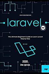 Laravel: The Ultimate Beginner's Guide to Learn Laravel  Step by Step – 2nd edition (2020)