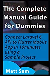 The Complete Manual Guide for Dummies: Connect Laravel 6 API to Flutter Mobile App in 10minutes using a Sample Project